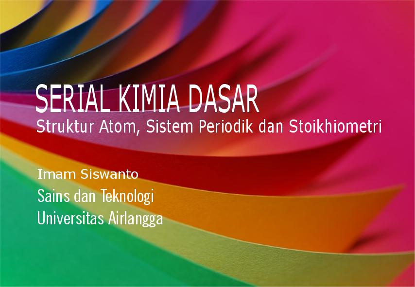 Serial Kimia Dasar : Struktur Atom, Sistem Periodik, dan Stoikhiometri